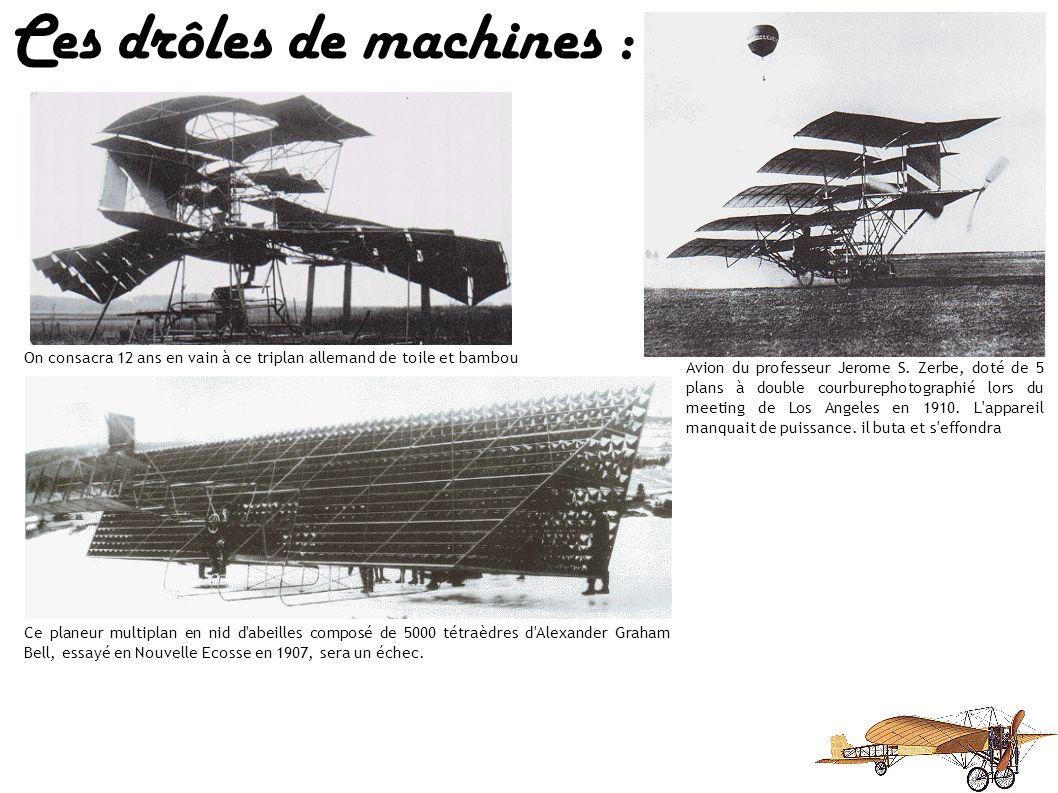Ces drôles de machines : Ce multiplan a été conçu en 1908 par le marquis d'Equevilly. Il ne vola pas Le Britanique Horatio Phillips construisit cet ap