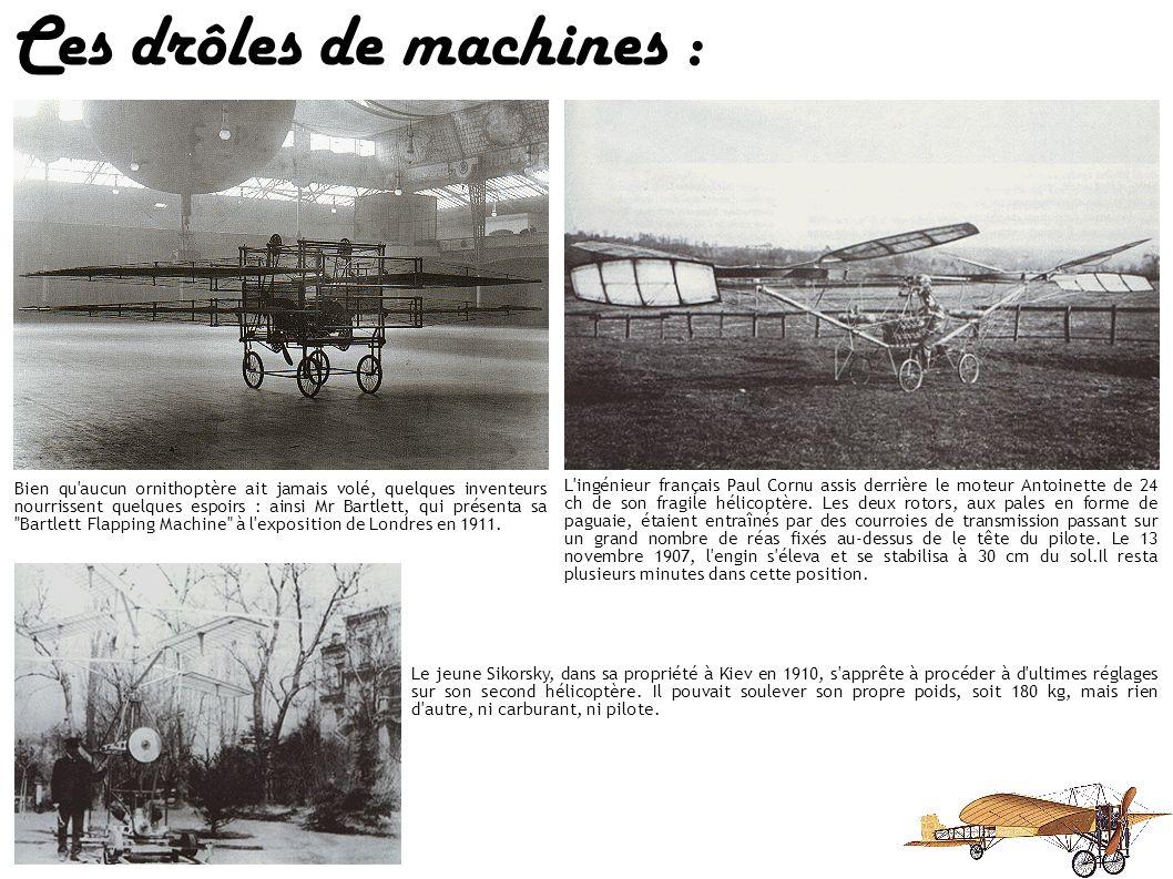 Ces drôles de machines : Le vol vertical se révèle rapidement être un problème des plus difficile à maîtriser.En 1908, Bertin tente d'améliorer la sus
