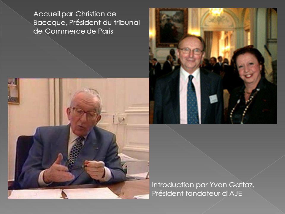 Accueil par Christian de Baecque, Président du tribunal de Commerce de Paris Introduction par Yvon Gattaz, Président fondateur dAJE