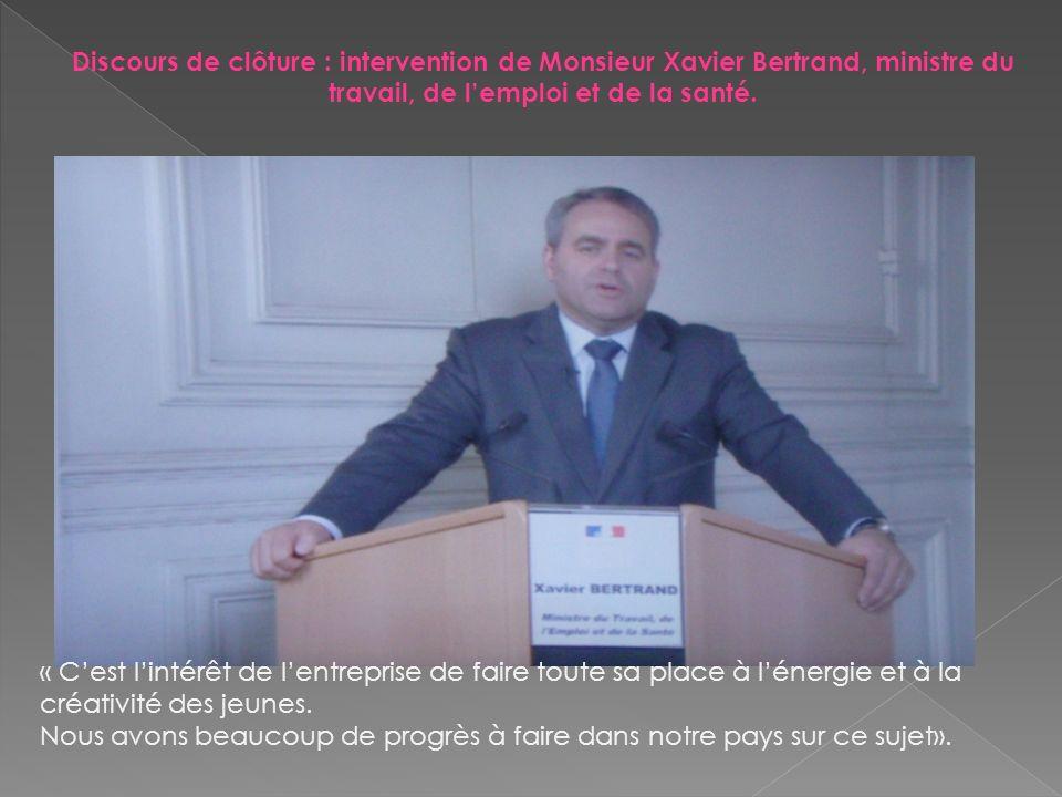 Discours de clôture : intervention de Monsieur Xavier Bertrand, ministre du travail, de lemploi et de la santé. « Cest lintérêt de lentreprise de fair