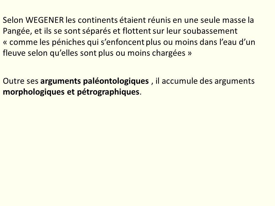 Selon WEGENER les continents étaient réunis en une seule masse la Pangée, et ils se sont séparés et flottent sur leur soubassement « comme les péniche