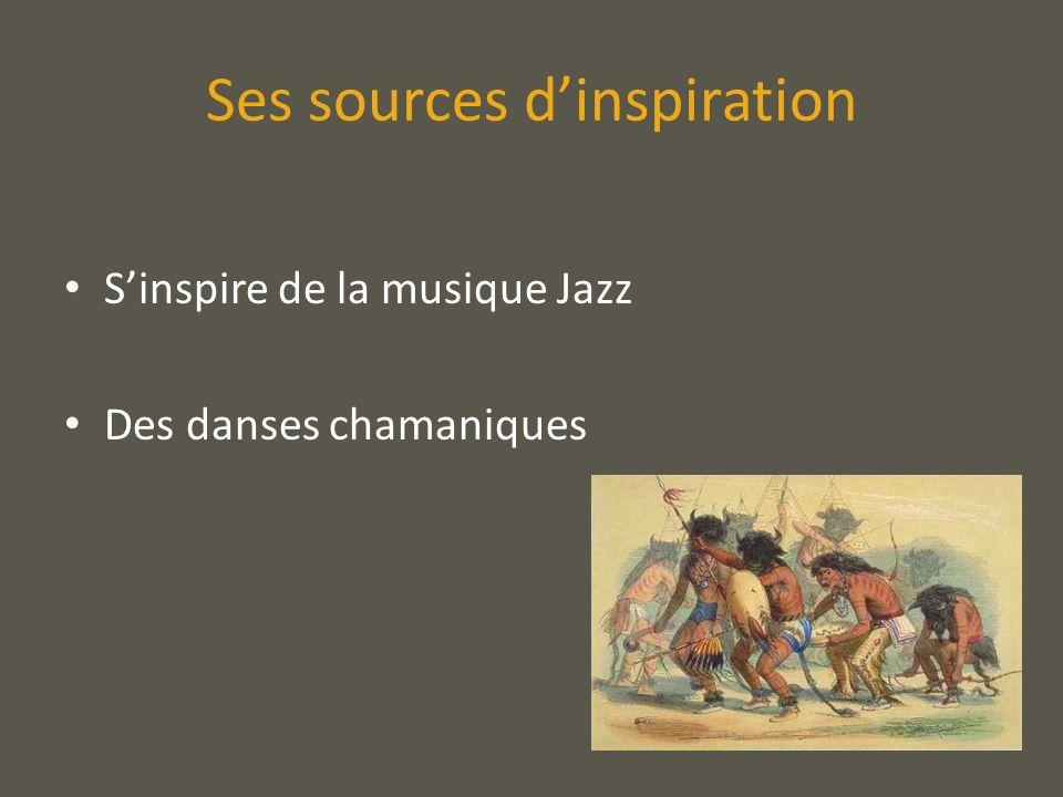 Ses sources dinspiration Sinspire de la musique Jazz Des danses chamaniques