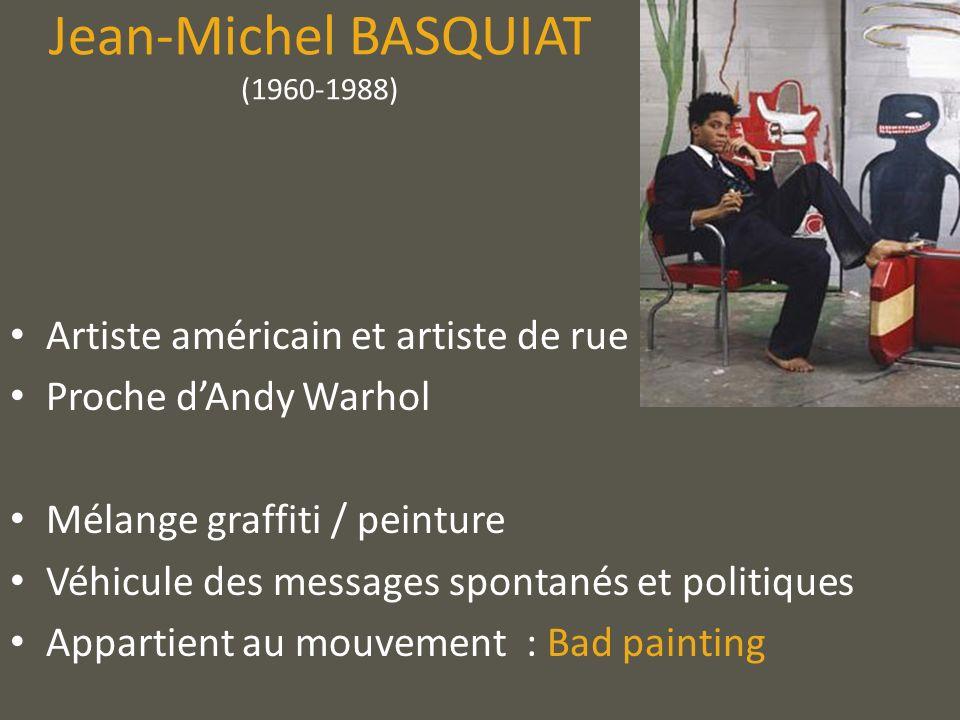 Jean-Michel BASQUIAT (1960-1988) Artiste américain et artiste de rue Proche dAndy Warhol Mélange graffiti / peinture Véhicule des messages spontanés e