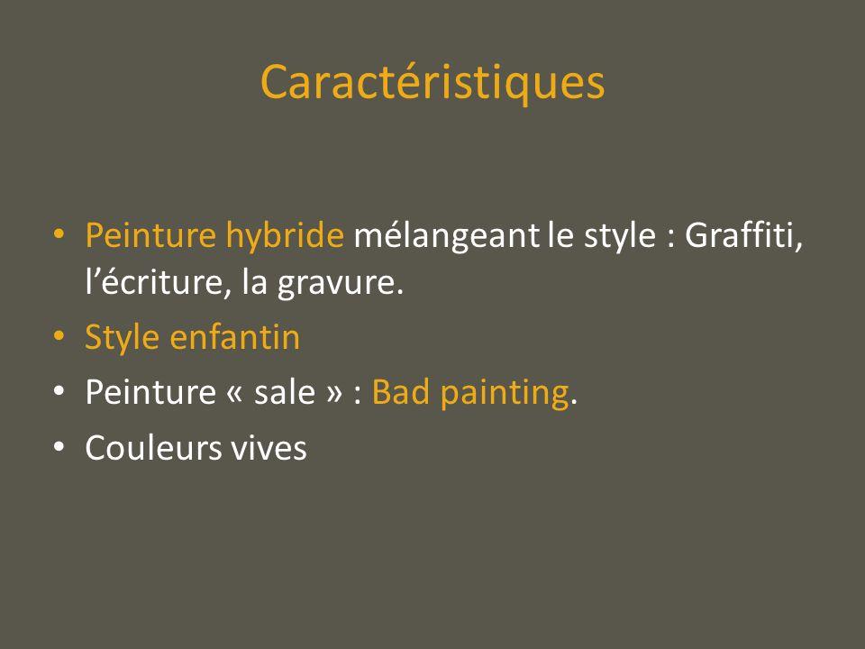 Caractéristiques Peinture hybride mélangeant le style : Graffiti, lécriture, la gravure. Style enfantin Peinture « sale » : Bad painting. Couleurs viv