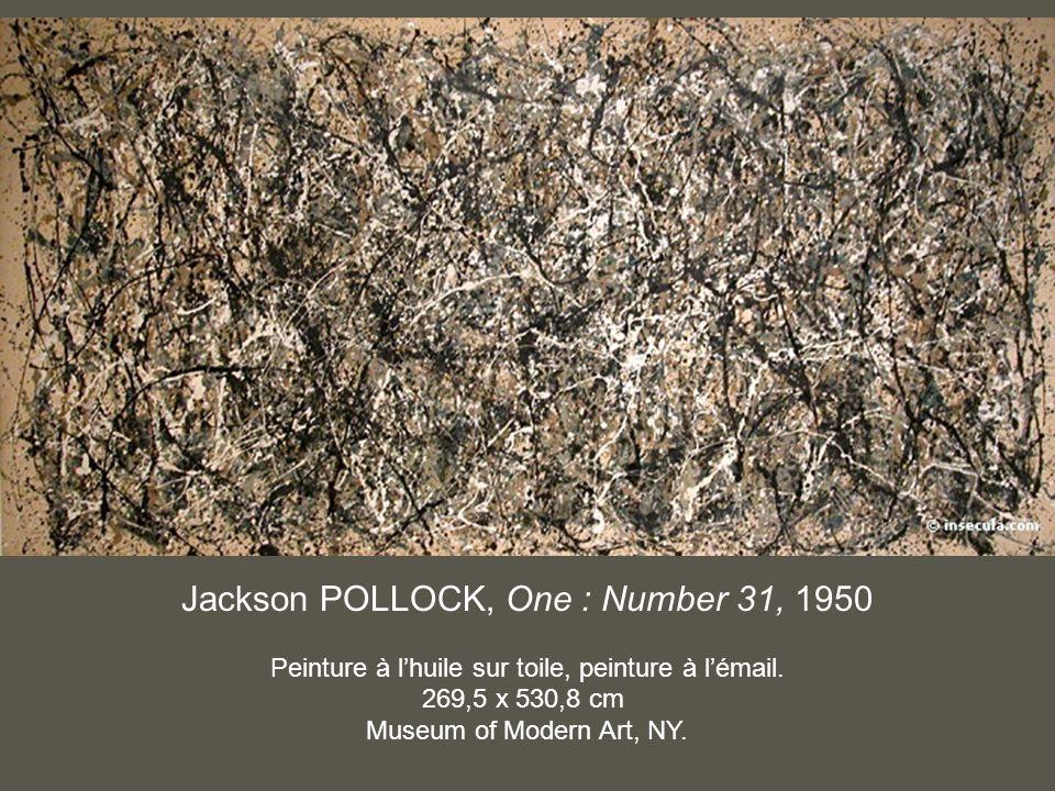 Jackson POLLOCK, One : Number 31, 1950 Peinture à lhuile sur toile, peinture à lémail. 269,5 x 530,8 cm Museum of Modern Art, NY.