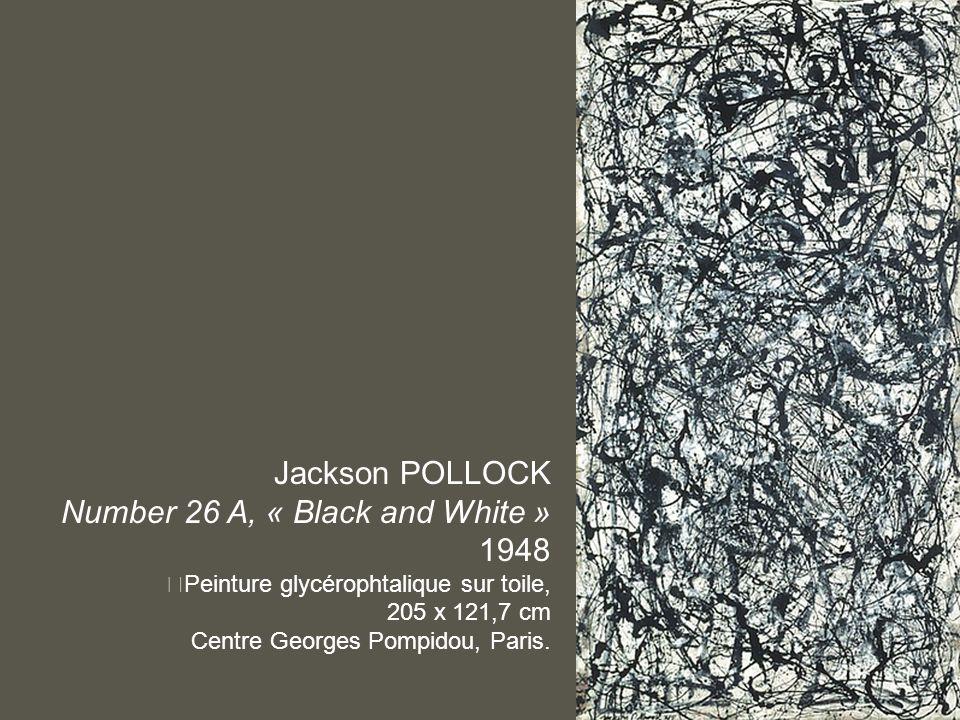 Jackson POLLOCK Number 26 A, « Black and White » 1948 Peinture glycérophtalique sur toile, 205 x 121,7 cm Centre Georges Pompidou, Paris.