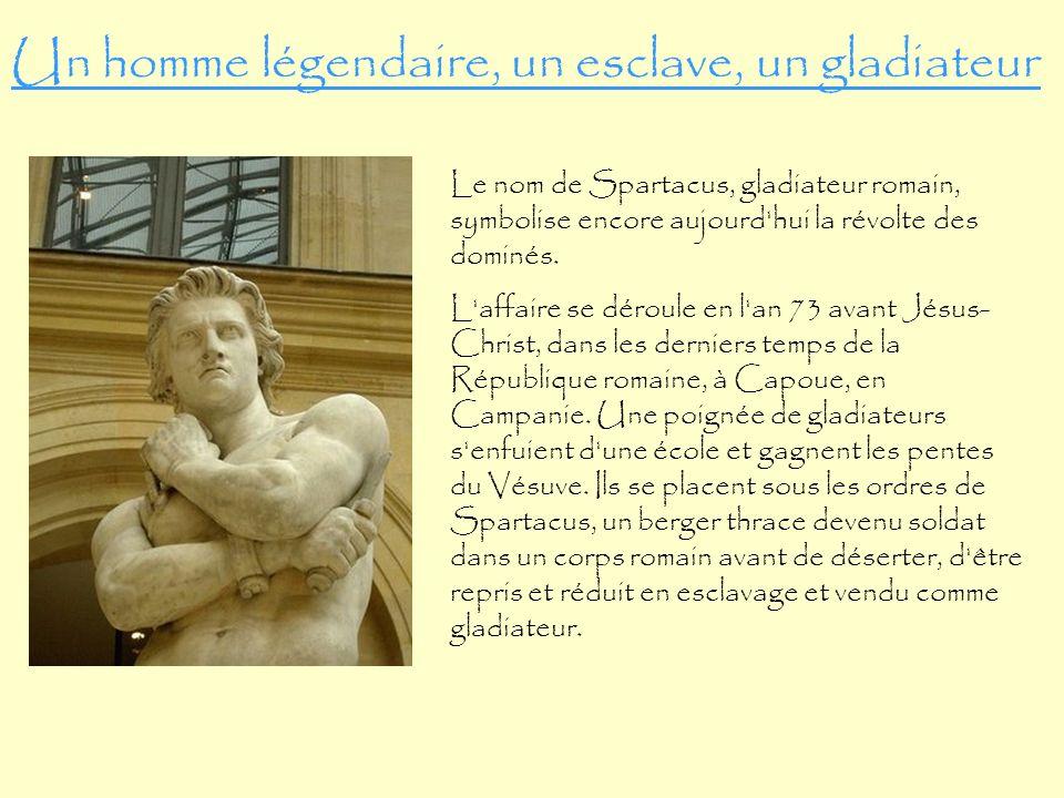 Le nom de Spartacus, gladiateur romain, symbolise encore aujourd hui la révolte des dominés.