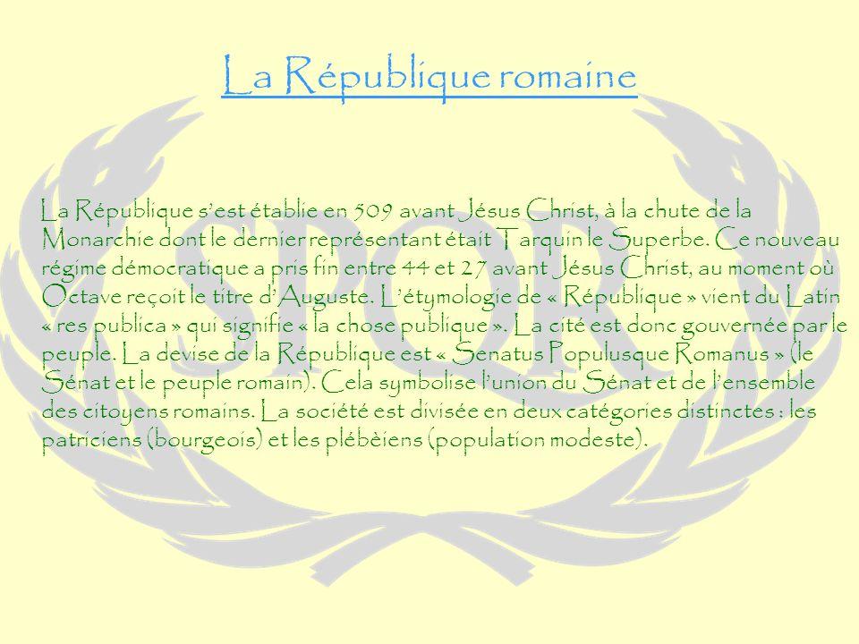 La République romaine La République sest établie en 509 avant Jésus Christ, à la chute de la Monarchie dont le dernier représentant était Tarquin le Superbe.
