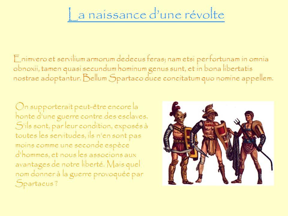 La naissance dune révolte On supporterait peut-être encore la honte d'une guerre contre des esclaves. S'ils sont, par leur condition, exposés à toutes