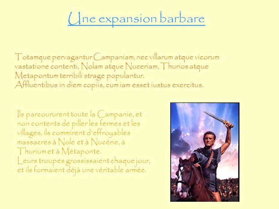 Une expansion barbare Ils parcoururent toute la Campanie, et non contents de piller les fermes et les villages, ils commirent d effroyables massacres à Nole et à Nucérie, à Thurium et à Métaponte.