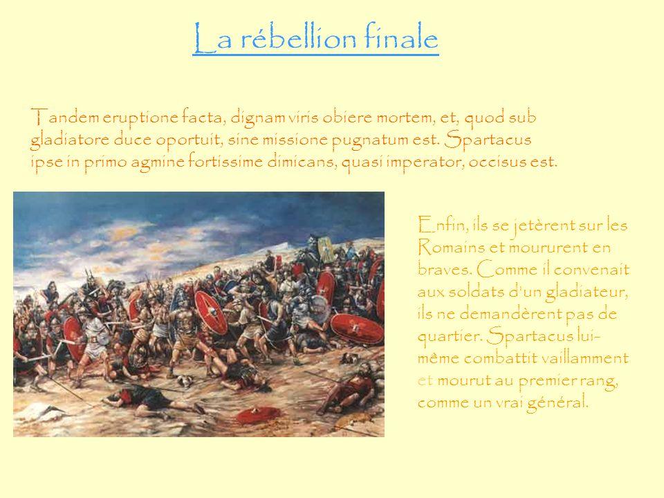 Enfin, ils se jetèrent sur les Romains et moururent en braves. Comme il convenait aux soldats d'un gladiateur, ils ne demandèrent pas de quartier. Spa