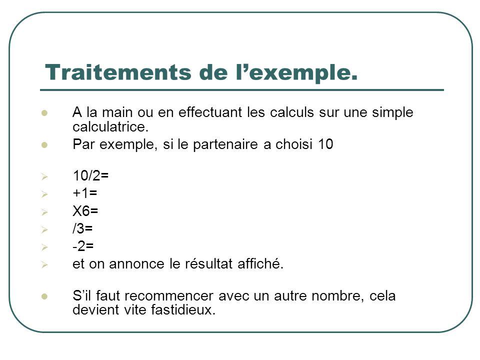 Traitements de lexemple. A la main ou en effectuant les calculs sur une simple calculatrice. Par exemple, si le partenaire a choisi 10 10/2= +1= X6= /