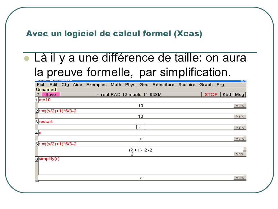 Avec un logiciel de calcul formel (Xcas) Là il y a une différence de taille: on aura la preuve formelle, par simplification.