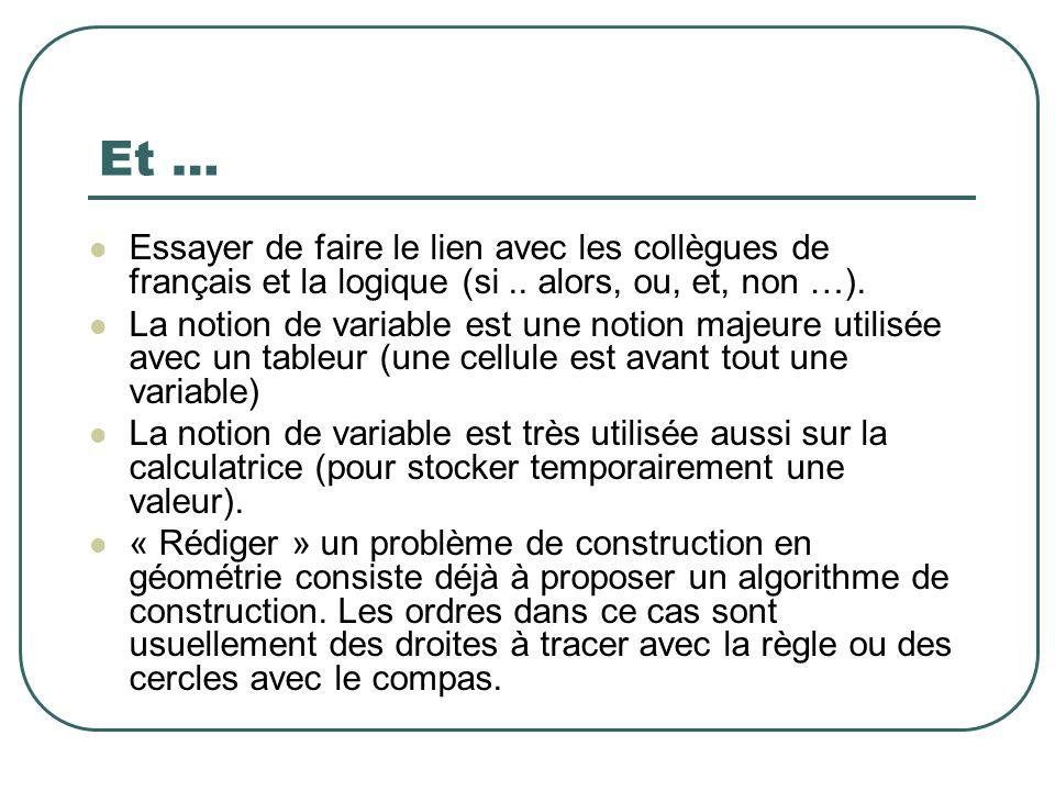 Et … Essayer de faire le lien avec les collègues de français et la logique (si.. alors, ou, et, non …). La notion de variable est une notion majeure u