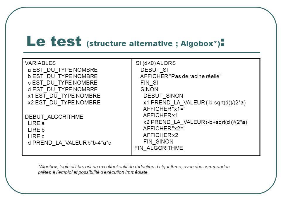 Le test (structure alternative ; Algobox*) : VARIABLES a EST_DU_TYPE NOMBRE b EST_DU_TYPE NOMBRE c EST_DU_TYPE NOMBRE d EST_DU_TYPE NOMBRE x1 EST_DU_T