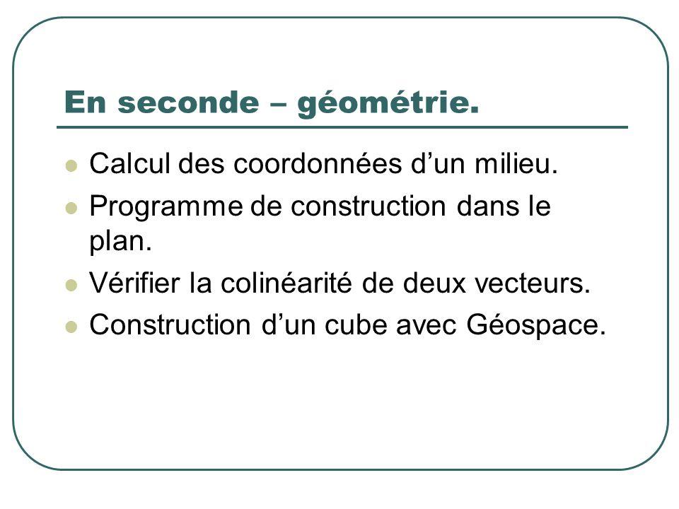 En seconde – géométrie. Calcul des coordonnées dun milieu. Programme de construction dans le plan. Vérifier la colinéarité de deux vecteurs. Construct