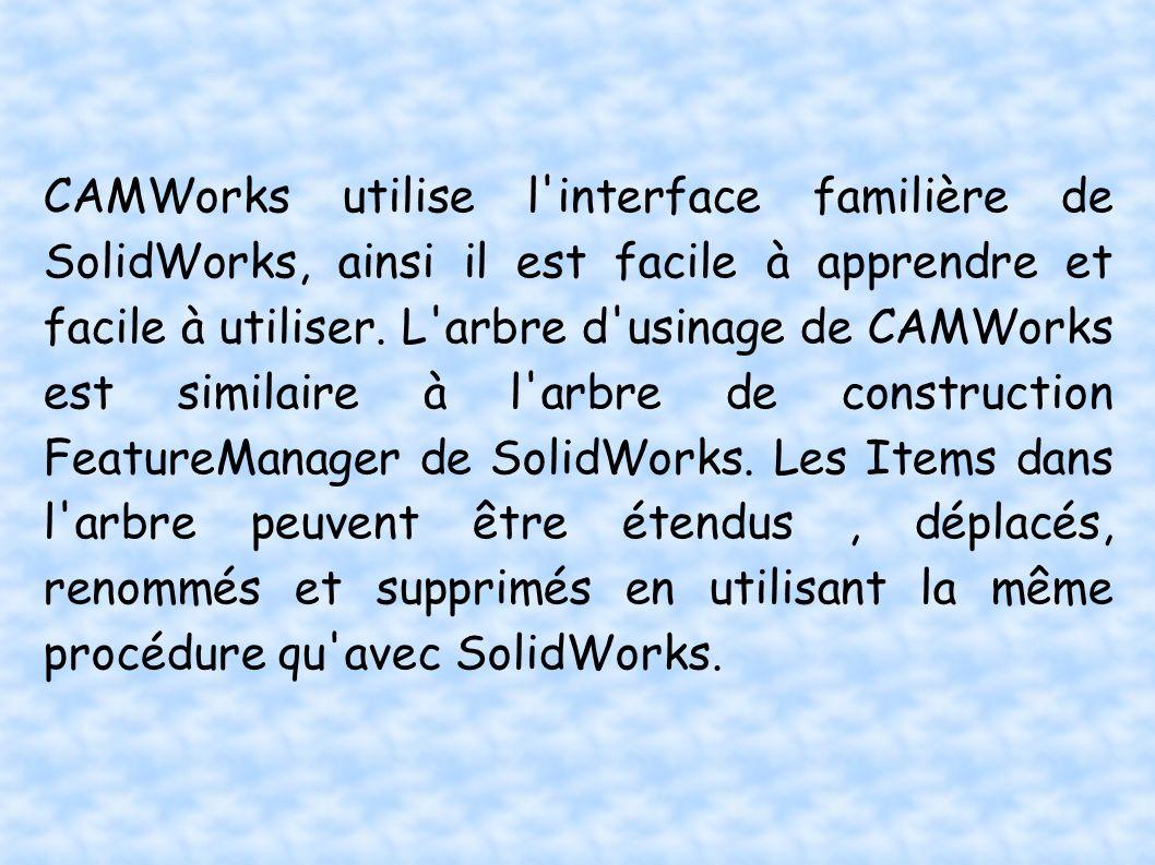 CAMWorks utilise l'interface familière de SolidWorks, ainsi il est facile à apprendre et facile à utiliser. L'arbre d'usinage de CAMWorks est similair
