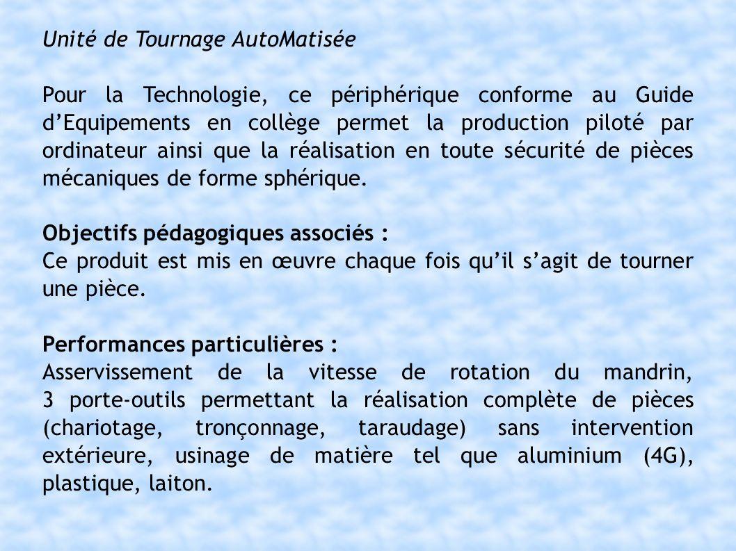 Unité de Tournage AutoMatisée Pour la Technologie, ce périphérique conforme au Guide dEquipements en collège permet la production piloté par ordinateur ainsi que la réalisation en toute sécurité de pièces mécaniques de forme sphérique.