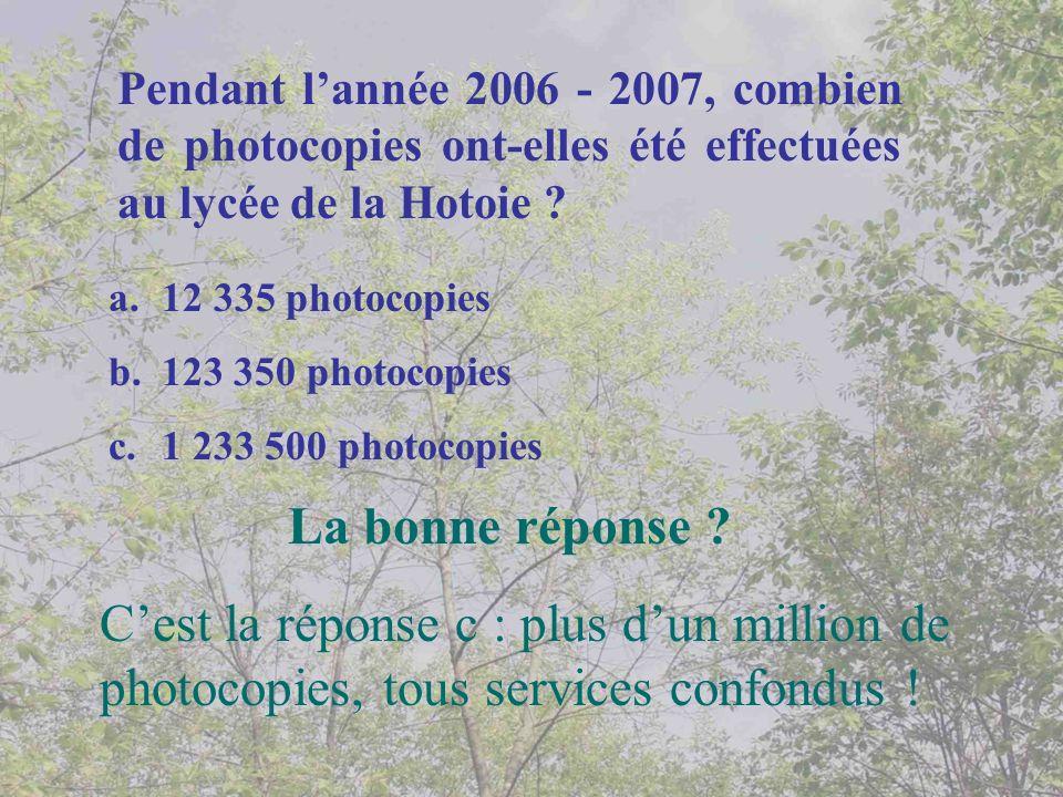 Pendant lannée 2006 - 2007, combien de photocopies ont-elles été effectuées au lycée de la Hotoie ? a.12 335 photocopies b.123 350 photocopies c.1 233