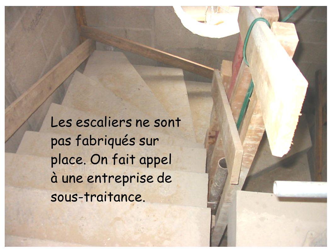 Les escaliers ne sont pas fabriqués sur place. On fait appel à une entreprise de sous-traitance.