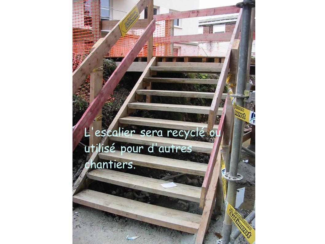 L'escalier sera recyclé ou utilisé pour d'autres chantiers.