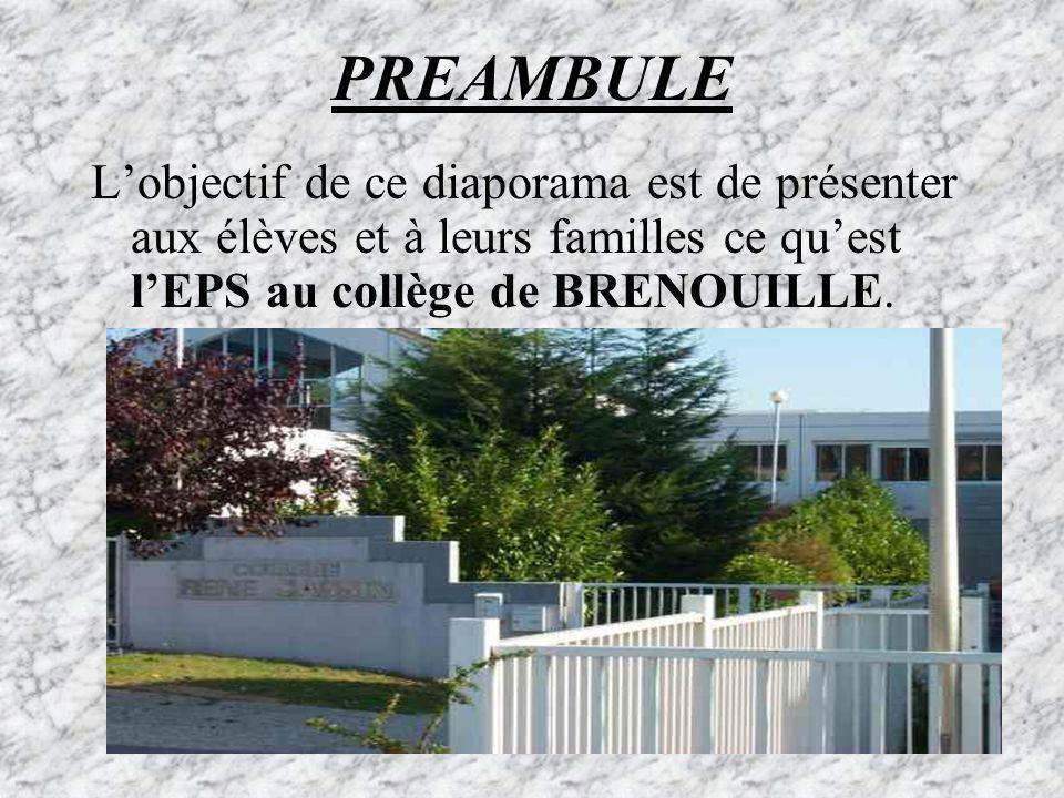 PREAMBULE Lobjectif de ce diaporama est de présenter aux élèves et à leurs familles ce quest lEPS au collège de BRENOUILLE.