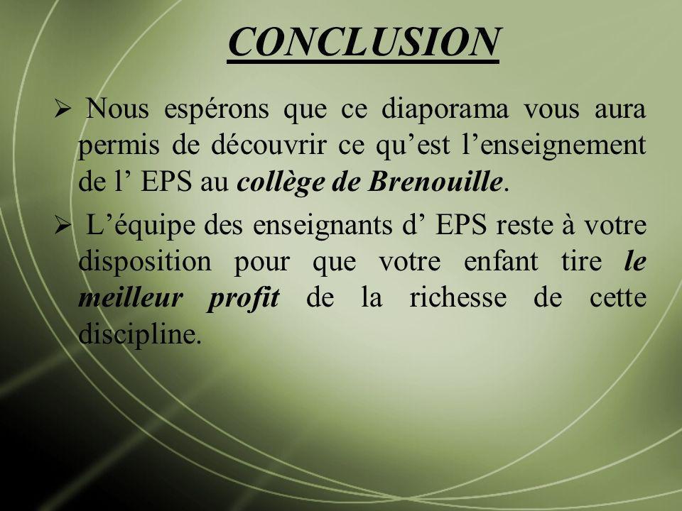 CONCLUSION Nous espérons que ce diaporama vous aura permis de découvrir ce quest lenseignement de l EPS au collège de Brenouille. Léquipe des enseigna