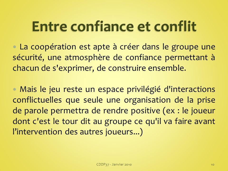 La coopération est apte à créer dans le groupe une sécurité, une atmosphère de confiance permettant à chacun de s exprimer, de construire ensemble.