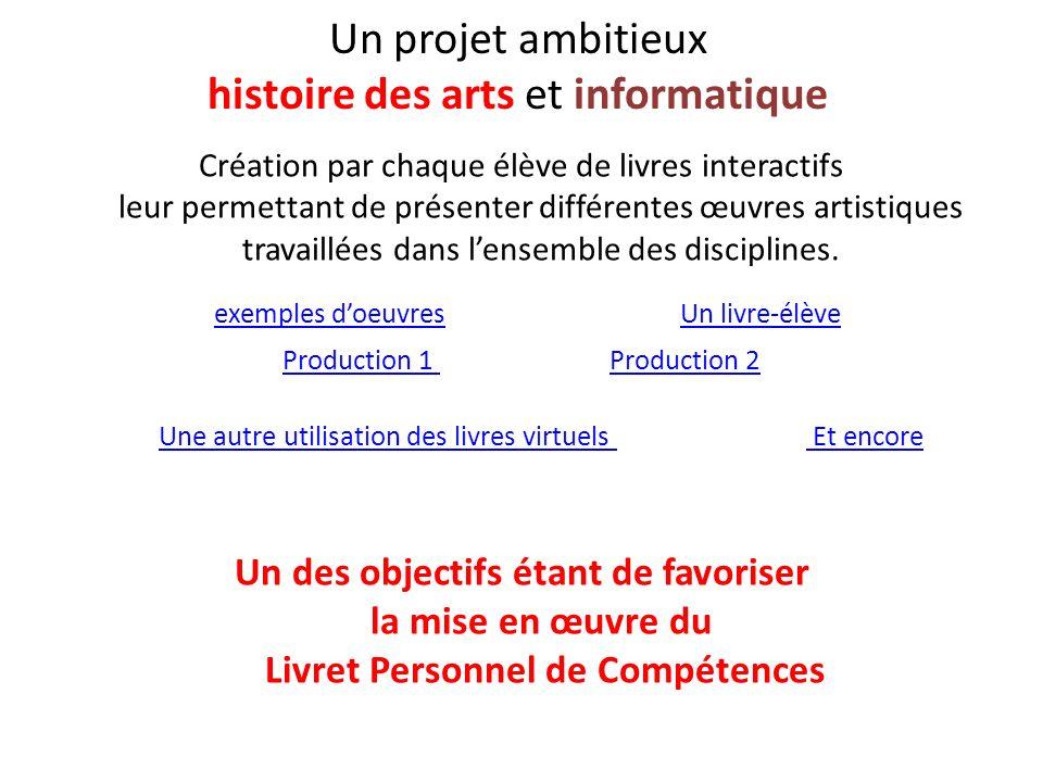 Un projet ambitieux histoire des arts et informatique Création par chaque élève de livres interactifs leur permettant de présenter différentes œuvres