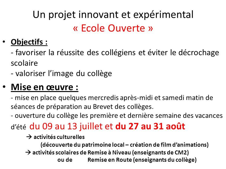 Un projet innovant et expérimental « Ecole Ouverte » Objectifs : - favoriser la réussite des collégiens et éviter le décrochage scolaire - valoriser l