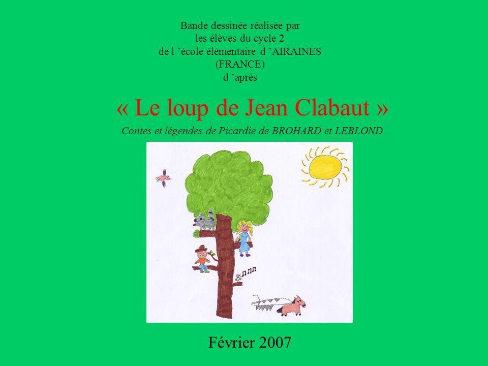 Bande dessinée réalisée par les élèves du cycle 2 de l école élémentaire d AIRAINES (FRANCE) d après « Le loup de Jean Clabaut » Contes et légendes de