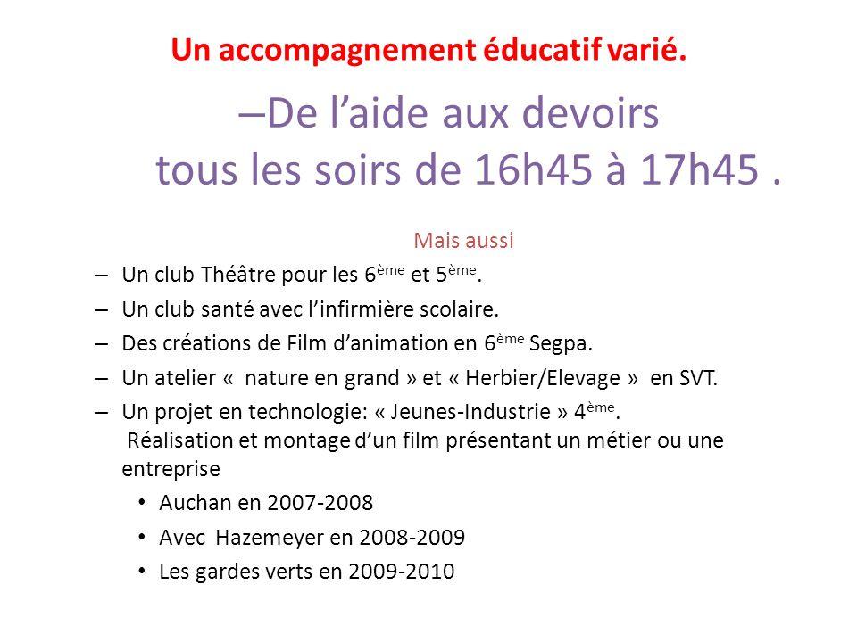 Un accompagnement éducatif varié. – De laide aux devoirs tous les soirs de 16h45 à 17h45. Mais aussi – Un club Théâtre pour les 6 ème et 5 ème. – Un c