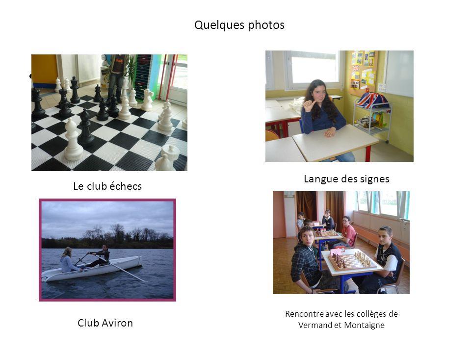 Quelques photos Le club échecs Langue des signes Club Aviron Rencontre avec les collèges de Vermand et Montaigne