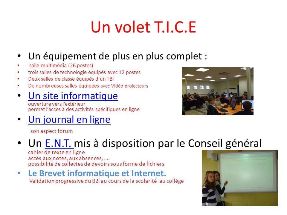 Un volet T.I.C.E Un équipement de plus en plus complet : salle multimédia (26 postes) trois salles de technologie équipés avec 12 postes Deux salles d