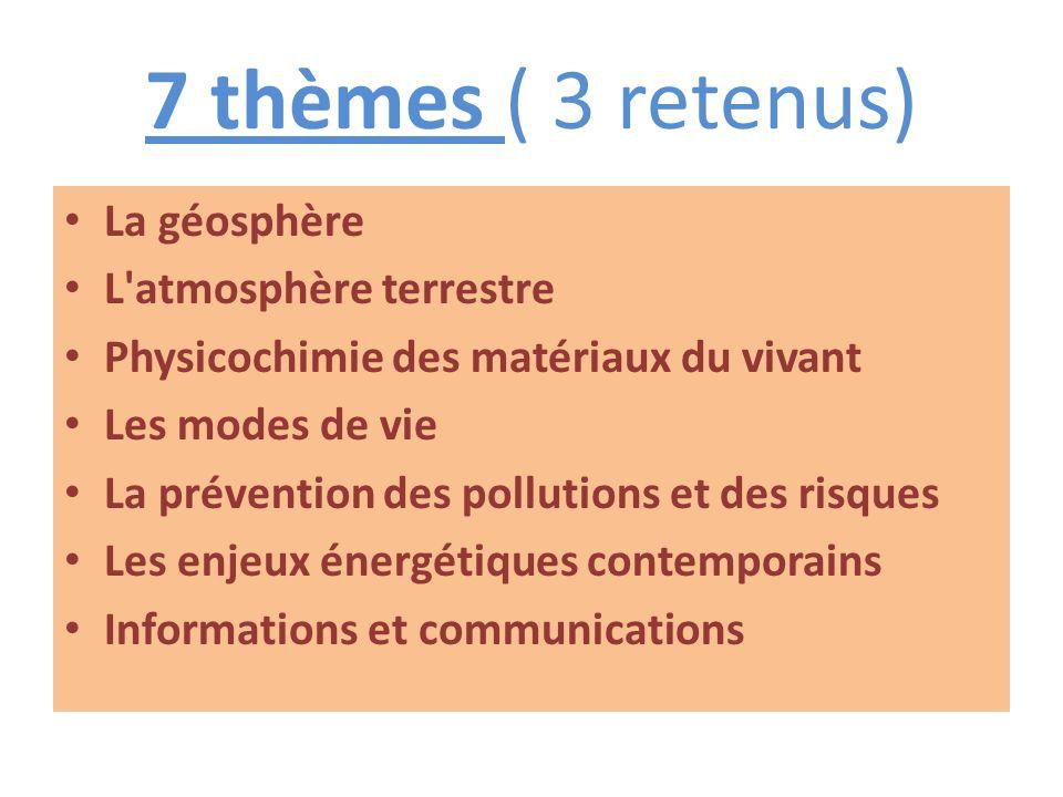 7 thèmes ( 3 retenus) La géosphère L atmosphère terrestre Physicochimie des matériaux du vivant Les modes de vie La prévention des pollutions et des risques Les enjeux énergétiques contemporains Informations et communications