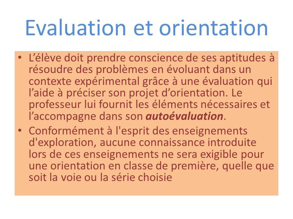 Evaluation et orientation Lélève doit prendre conscience de ses aptitudes à résoudre des problèmes en évoluant dans un contexte expérimental grâce à une évaluation qui laide à préciser son projet dorientation.