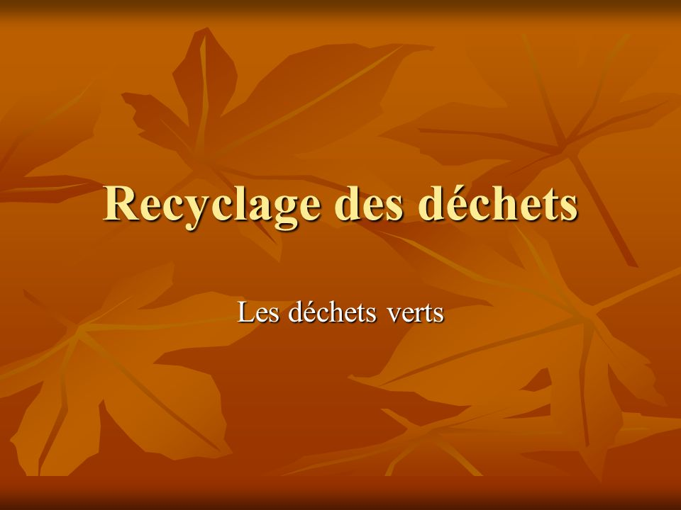 Recyclage des déchets Les déchets verts