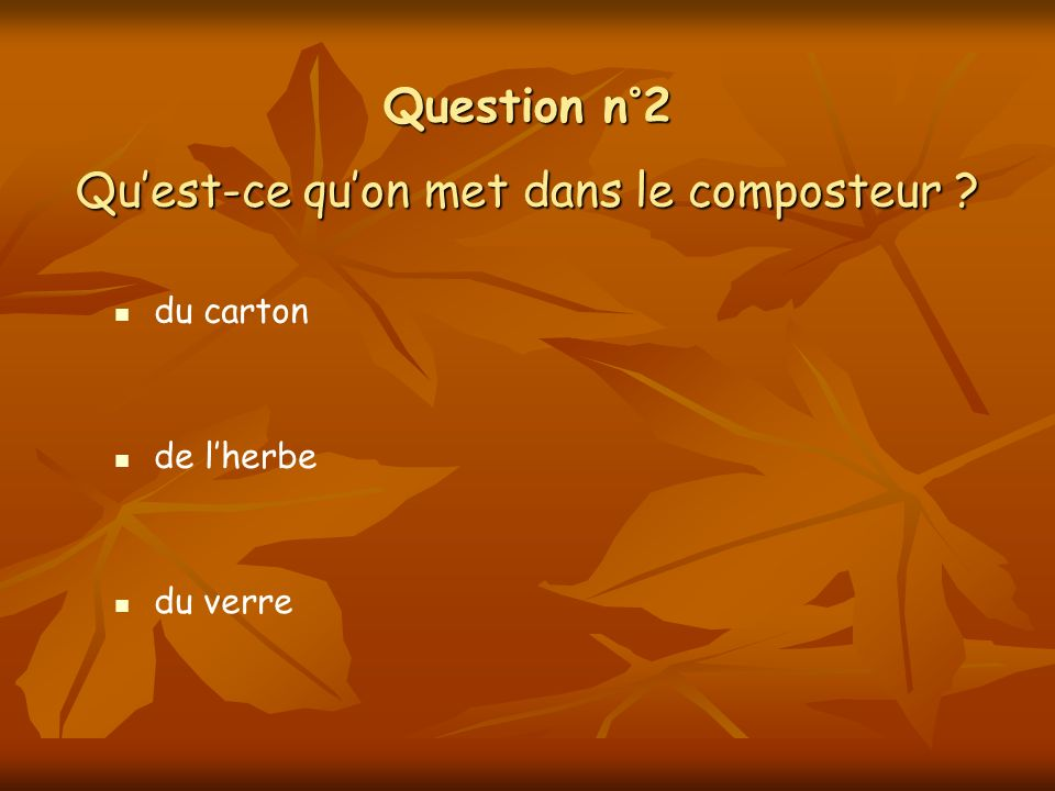 Question n°2 Quest-ce quon met dans le composteur ? du carton du verre de lherbe