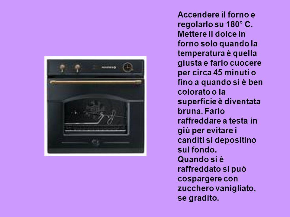 Accendere il forno e regolarlo su 180° C. Mettere il dolce in forno solo quando la temperatura è quella giusta e farlo cuocere per circa 45 minuti o f