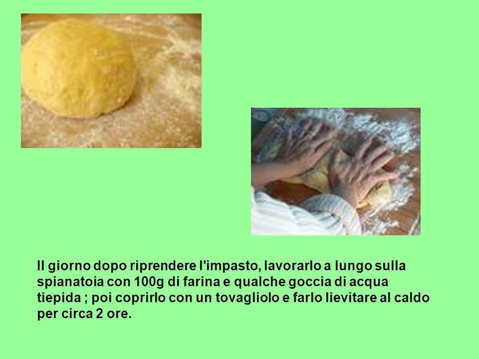 Le jour suivant reprendre la pâte, la travailler longtemps sur le plan de travail avec 100g de farine et quelques gouttes deau tièdes.
