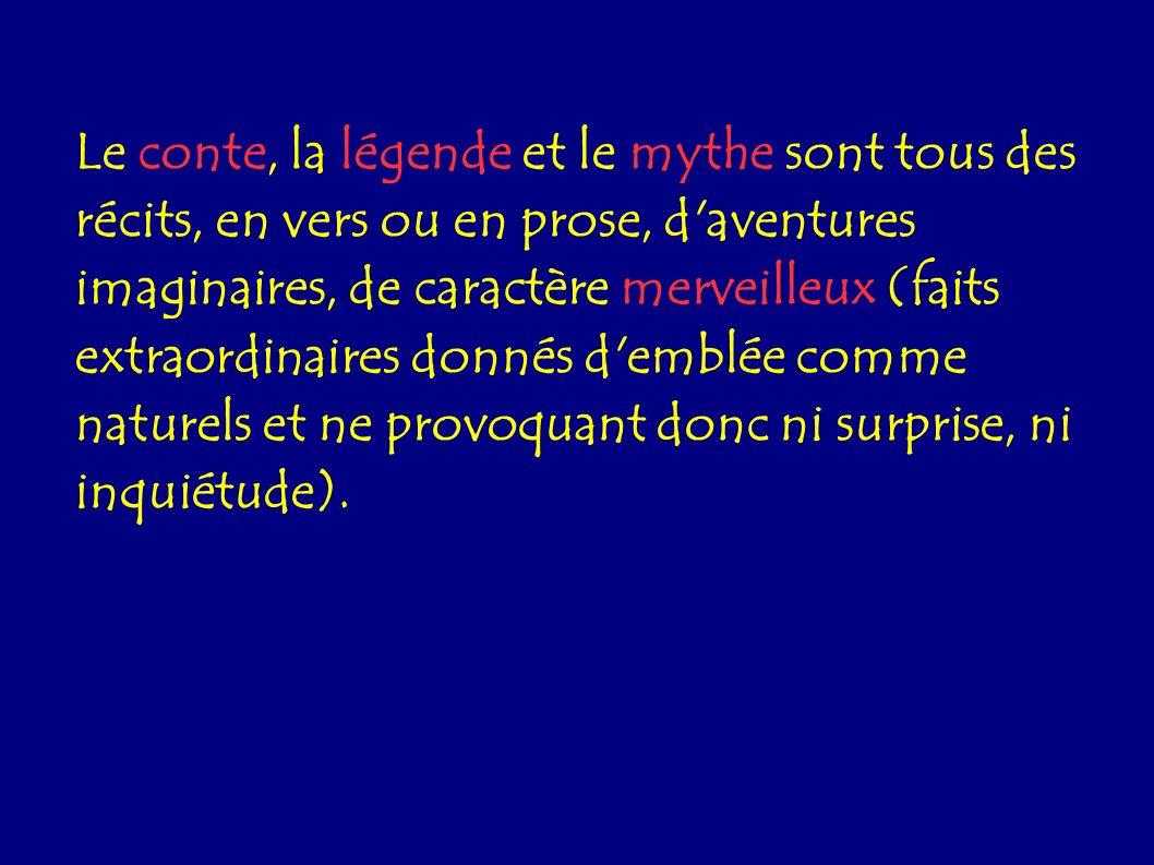 Le conte, la légende et le mythe sont tous des récits, en vers ou en prose, d'aventures imaginaires, de caractère merveilleux (faits extraordinaires d