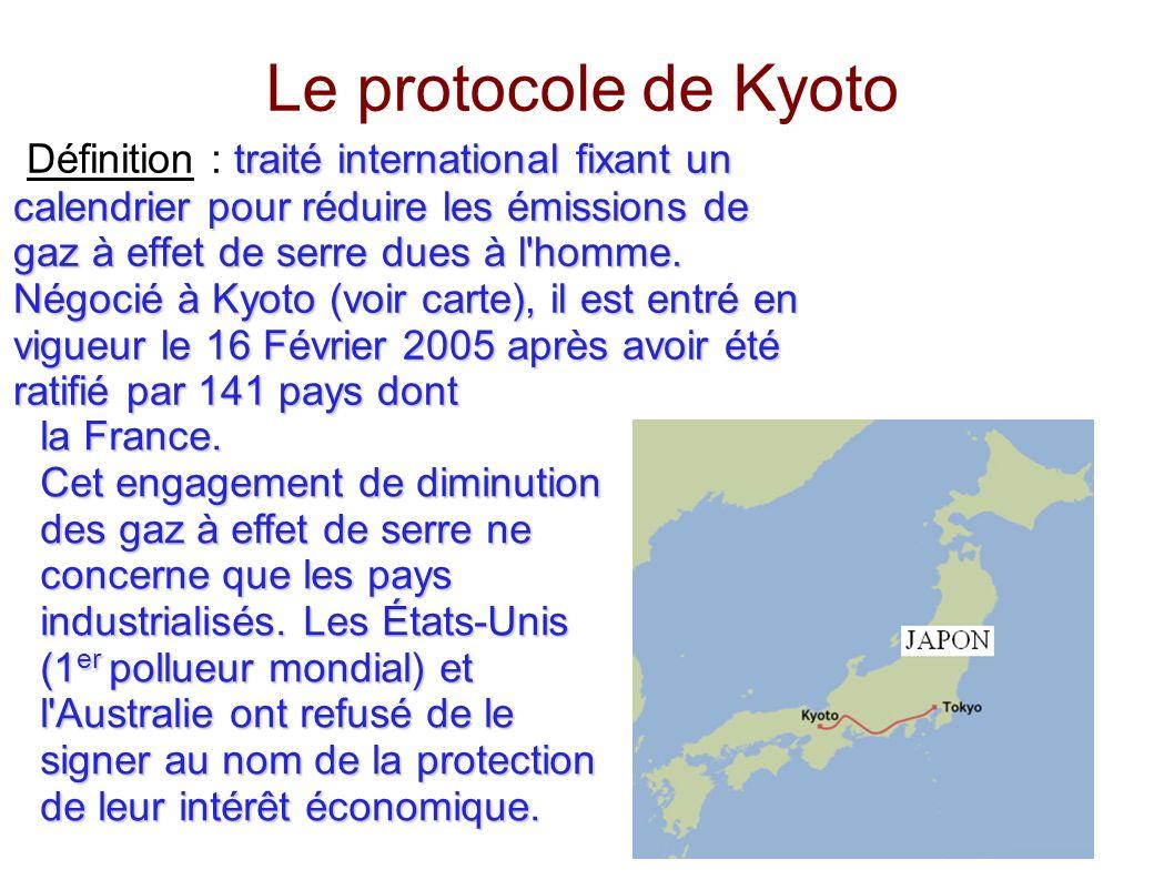 Le protocole de Kyoto traité international fixant un calendrier pour réduire les émissions de gaz à effet de serre dues à l'homme. Négocié à Kyoto (vo