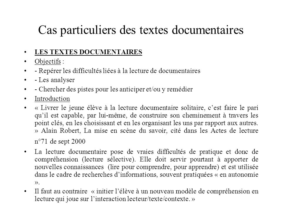 Cas particuliers des textes documentaires LES TEXTES DOCUMENTAIRES Objectifs : - Repérer les difficultés liées à la lecture de documentaires - Les ana