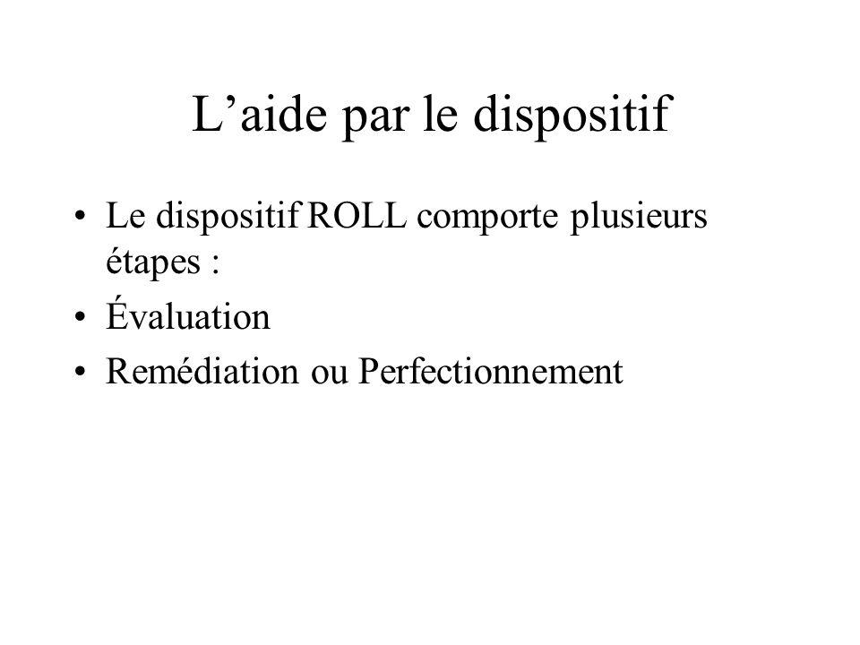Laide par le dispositif Le dispositif ROLL comporte plusieurs étapes : Évaluation Remédiation ou Perfectionnement
