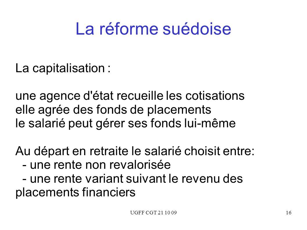 UGFF CGT 21 10 0916 La réforme suédoise La capitalisation : une agence d'état recueille les cotisations elle agrée des fonds de placements le salarié