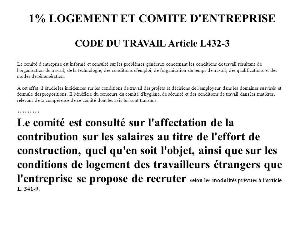 1% LOGEMENT ET COMITE D'ENTREPRISE CODE DU TRAVAIL Article L432-3 Le comité d'entreprise est informé et consulté sur les problèmes généraux concernant