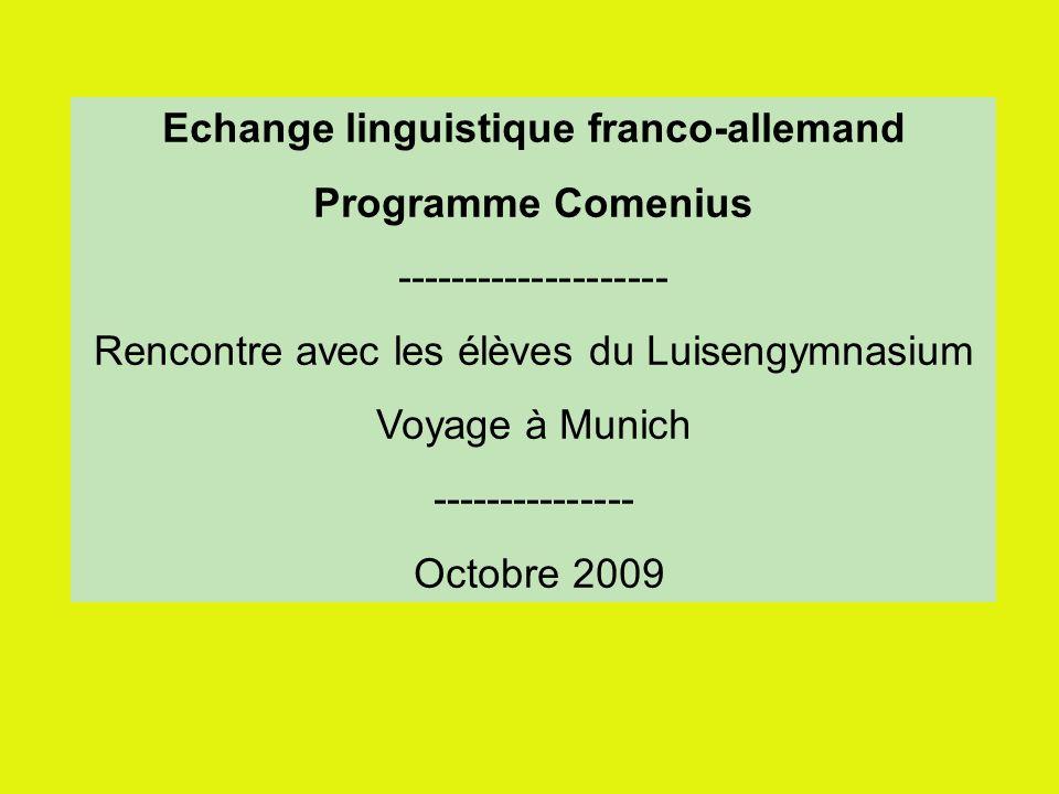 Echange linguistique franco-allemand Programme Comenius -------------------- Rencontre avec les élèves du Luisengymnasium Voyage à Munich --------------- Octobre 2009