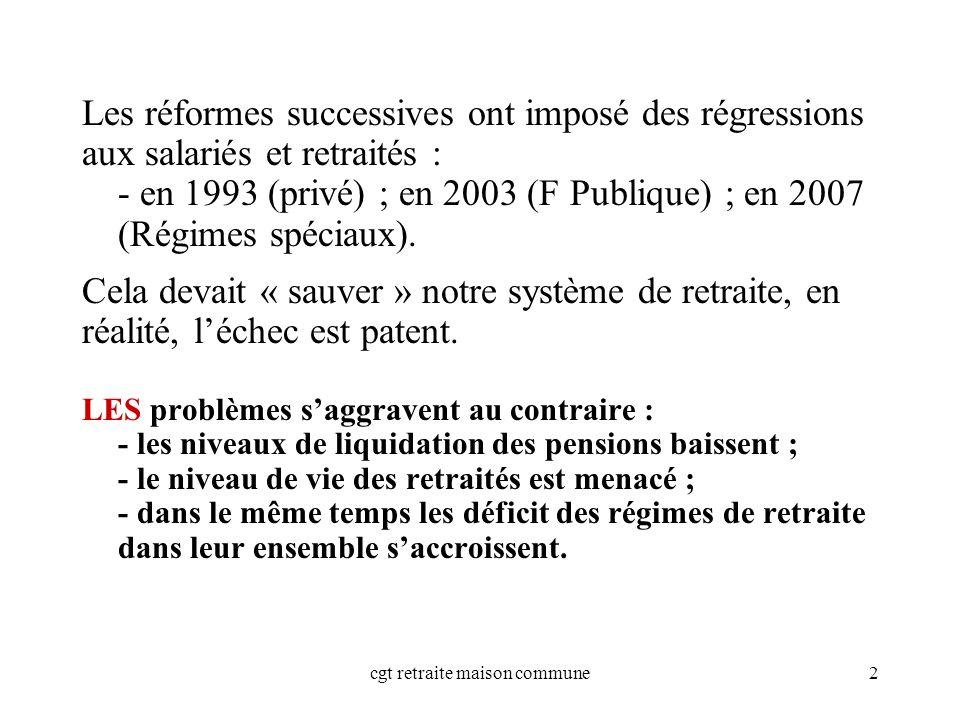 cgt retraite maison commune2 Les réformes successives ont imposé des régressions aux salariés et retraités : - en 1993 (privé) ; en 2003 (F Publique) ; en 2007 (Régimes spéciaux).