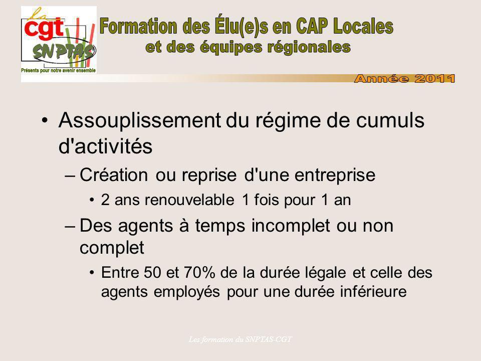 Les formation du SNPTAS-CGT Assouplissement du régime de cumuls d'activités –Création ou reprise d'une entreprise 2 ans renouvelable 1 fois pour 1 an