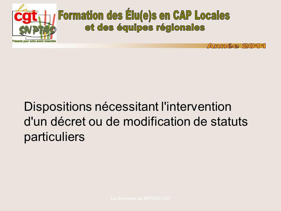 Les formation du SNPTAS-CGT Dispositions nécessitant l'intervention d'un décret ou de modification de statuts particuliers